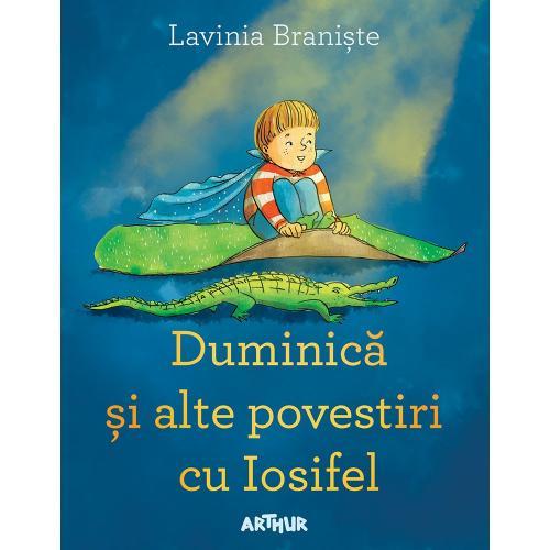 Carte Editura Arthur - Duminica si alte povestiri cu Iosifel - Lavinia Braniste - Carti pentru copii -