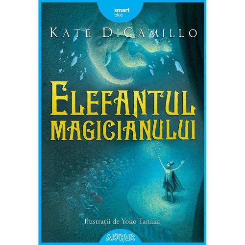 Carte Editura Arthur - Elefantul magicianului - Kate DiCamillo - Carti pentru copii -