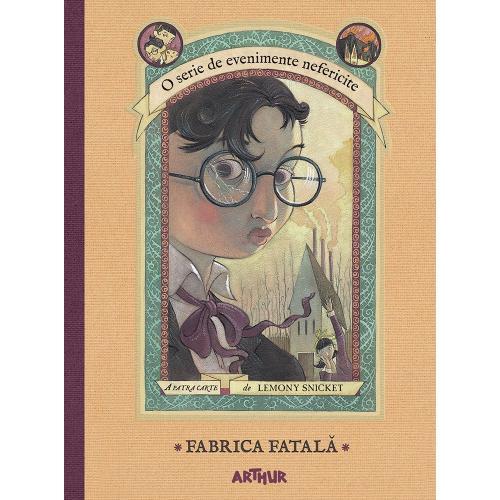 Carte Editura Arthur - Evenimente nefericite 4 Fabrica fatala - Lemony Snicket - Carti pentru copii -