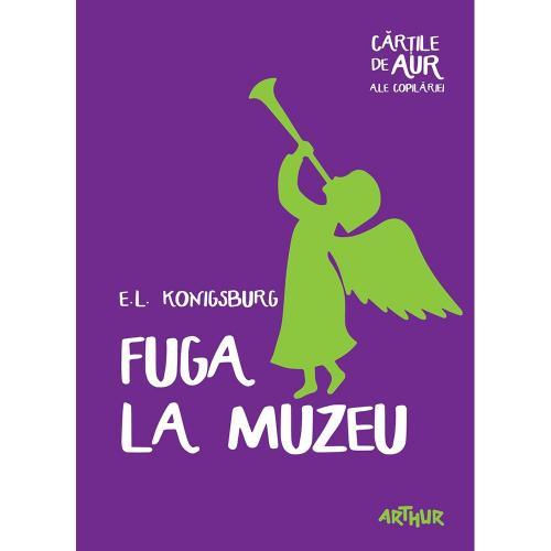 Carte Editura Arthur - Fuga la muzeu - EL Konigsburg - Carti pentru copii -