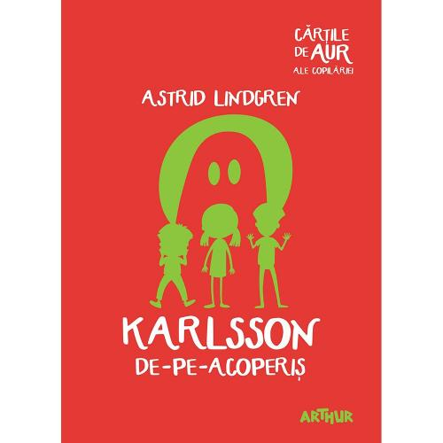 Carte Editura Arthur - Karlsson de-pe-acoperis (Cartile de aur 27) - Astrid Lindgren - Carti pentru copii -