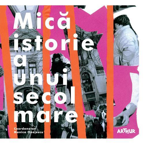 Carte Editura Arthur - Mica istorie a unui secol mare - Monica Onojescu (coord) - Carti pentru copii -
