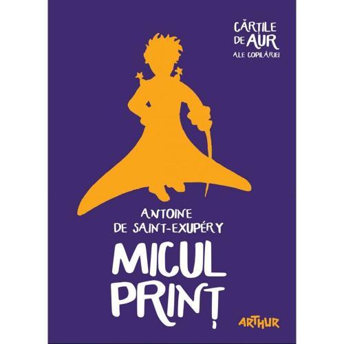 Carte Editura Arthur - Micul print (Cartile de aur 1) - Antoine de Saint-Exupery - Carti pentru copii -