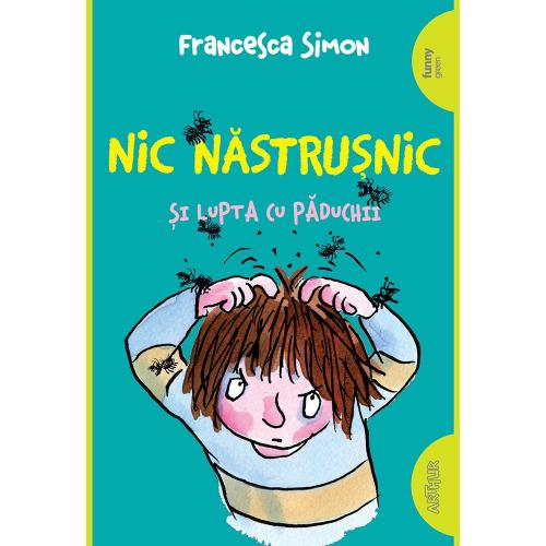 Carte Editura Arthur - Nic Nastrusnic si lupta cu paduchii - Francesca Simon - Carti pentru copii -