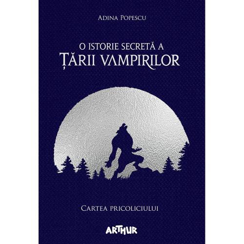 Carte Editura Arthur - O istorie secreta a tarii vampirilor 1 Cartea pricoliciului - Adina Popescu - Carti pentru copii -