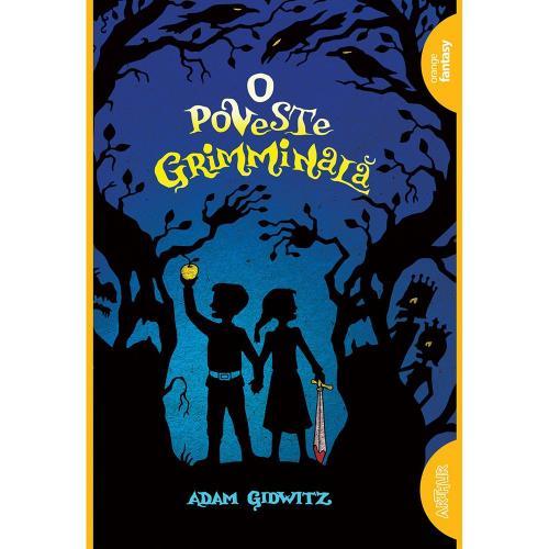 Carte Editura Arthur - O poveste grimminala - Adam Gidwitz - Carti pentru copii -