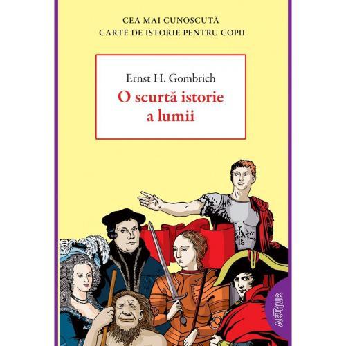 Carte Editura Arthur - O scurta istorie a lumii - Ernst H Gombrich - Carti pentru copii -