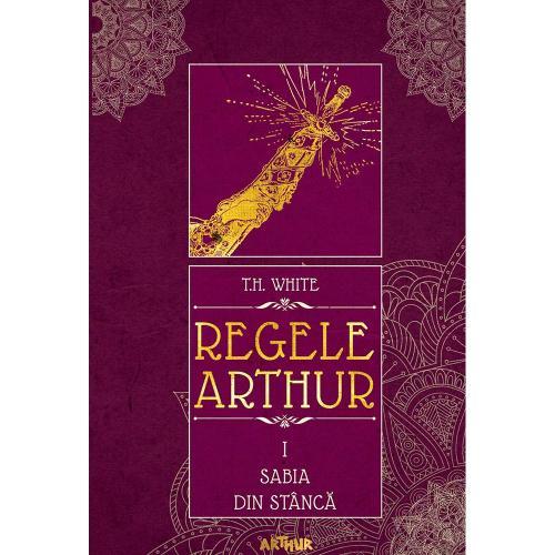 Carte Editura Arthur - Regele Arthur 1 Sabia din stanca - TH White - Carti pentru copii -