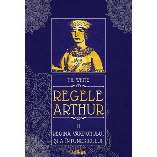 Carte Editura Arthur - Regele Arthur 2 Regina vazduhului si a intunericului - TH White - Carti pentru copii -