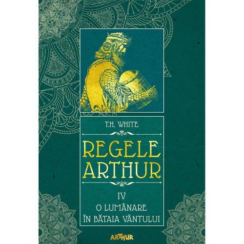 Carte Editura Arthur - Regele Arthur 4 O lumanare in bataia vantului - TH White - Carti pentru copii -