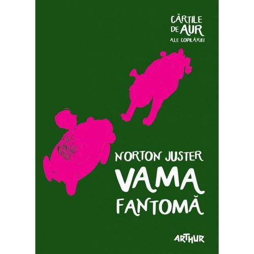 Carte Editura Arthur - Vama fantoma - Norton Juster - Carti pentru copii -