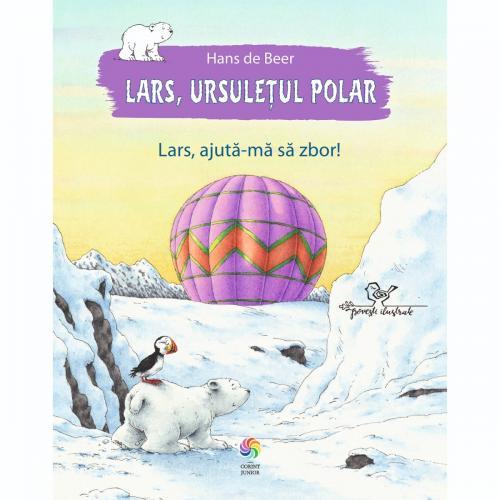 Carte Editura Corint - Lars - ursuletul polar Lars - ajuta-ma sa zbor ! - Hans de Beer - Carti pentru copii -