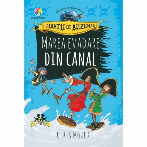 Carte Editura Corint - Piratii de buzunar volII Marea evadare din canal - Chris Mould - Carti pentru copii -