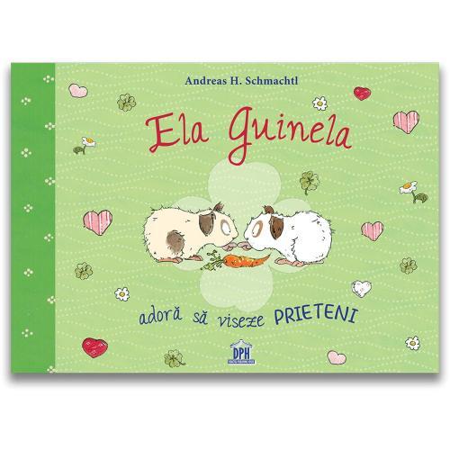 Carte Editura DPH - Ela Guinela adora sa viseze prieteni - Andreas H Schmachtl - Carti pentru copii -