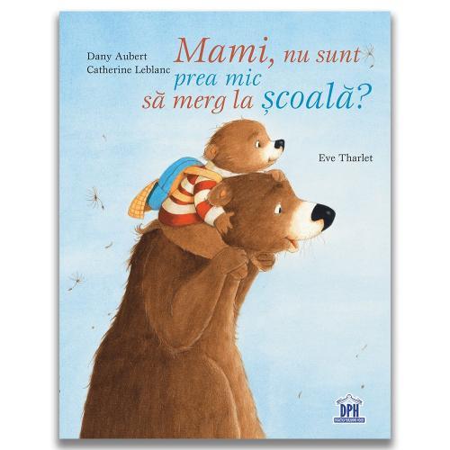 Carte Editura DPH - Mami - nu sunt prea mic sa merg la scoala? Catherine Leblanc - Dany Aubert - Carti pentru copii -