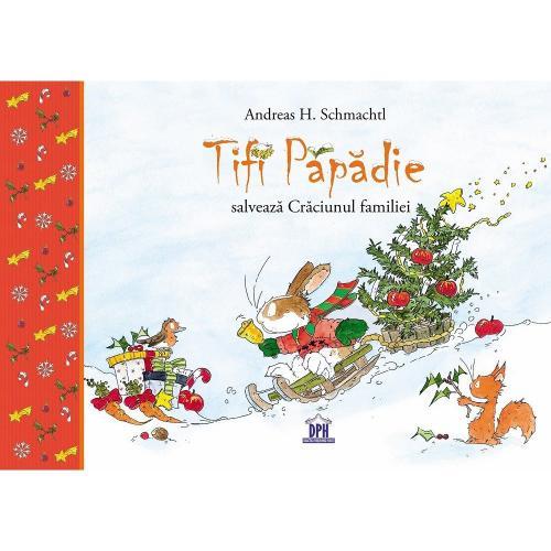 Carte Editura DPH - Tifi Papadie salveaza Craciunul familiei - Andreas H Schmachtl - Carti pentru copii -