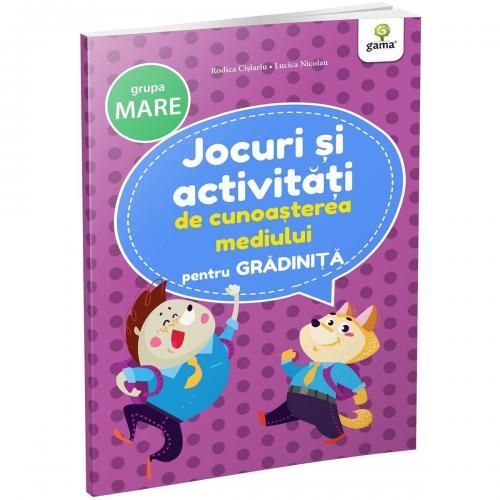Carte Editura Gama - Jocuri si activitati de cunoasterea mediului pentru gradinita grupa mare - Carti pentru copii -