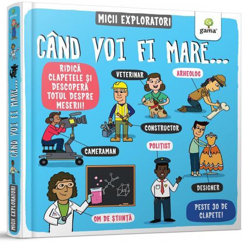 Carte Editura Gama - Micii exploratori - Cand voi fi mare - Carti pentru copii -