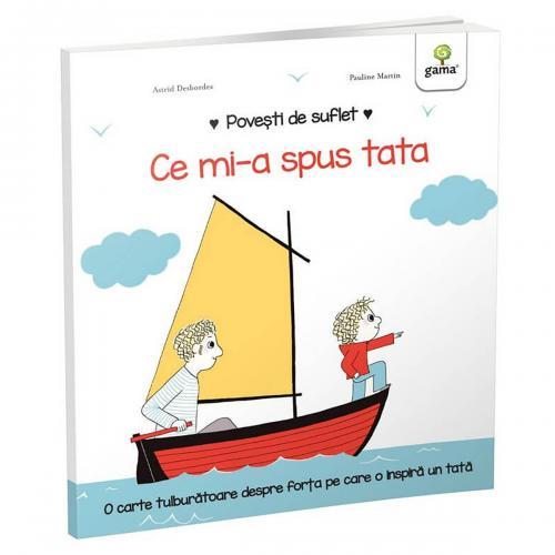 Carte Editura Gama - Povesti de suflet - Ce mi-a spus tata - Carti pentru copii -