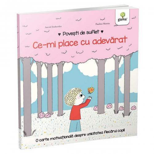 Carte Editura Gama - Povesti de suflet - Ce-mi place cu adevarat - Carti pentru copii -