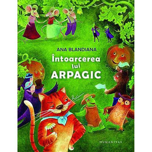 Carte Editura Humanitas - Intoarcerea lui Arpagic - Ana Blandiana - Carti pentru copii -