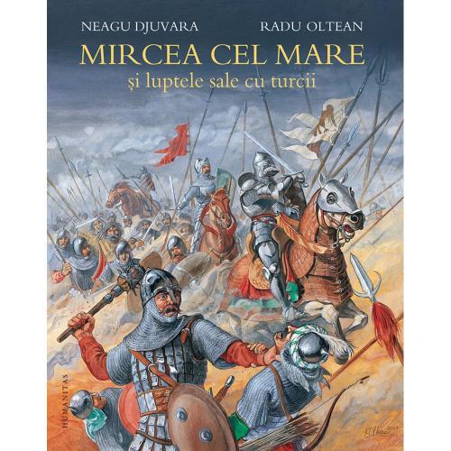 Carte Editura Humanitas - Mircea cel Mare si luptele sale cu turcii - Neagu Djuvara - Carti pentru copii -