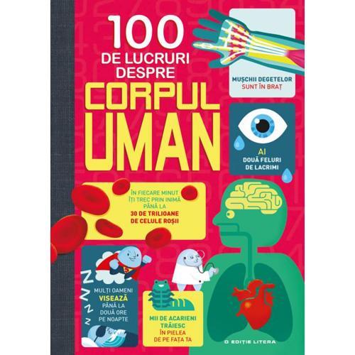 Carte Editura Litera - 100 de lucruri despre corpul uman - Carti pentru copii -