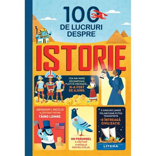 Carte Editura Litera - 100 de lucruri despre istorie - Carti pentru copii -