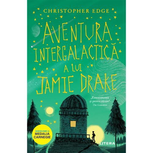 Carte Editura Litera - Aventura intergalactica a lui Jamie Drake - Christopher Edge - Carti pentru copii -