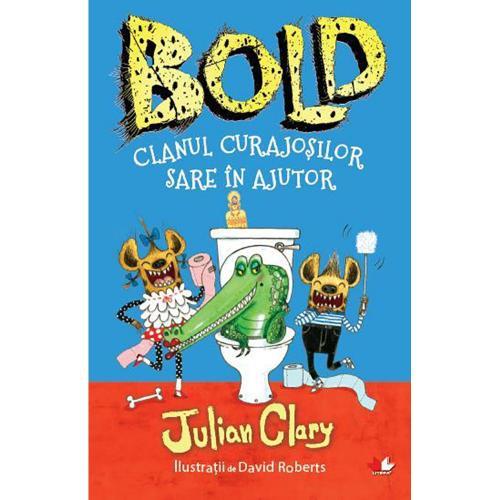 Carte Editura Litera - Bold Clanul curajosilor sare in ajutor - Julian Clary - David Roberts - Carti pentru copii -