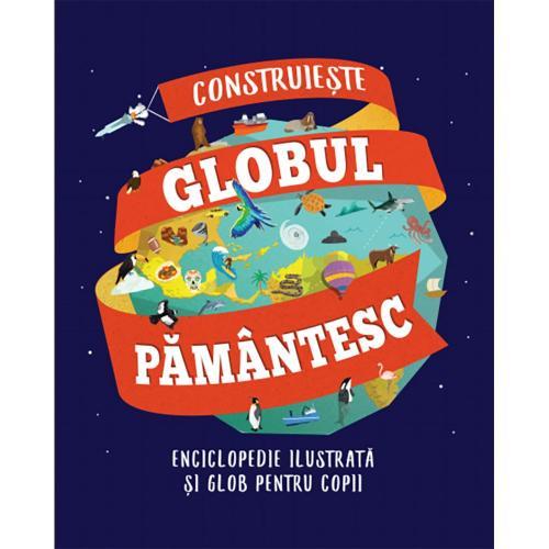 Carte Editura Litera - Construieste globul pamantesc Enciclopedie ilustrata si glob pentru copii - Carti pentru copii -