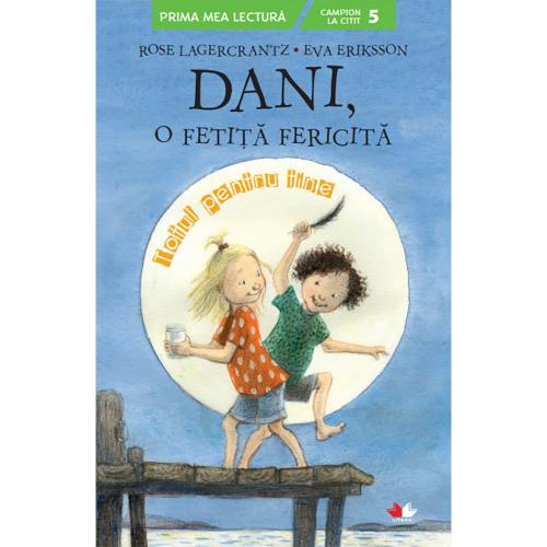 Carte Editura Litera - Dani - o fetita fericita Totul pentru tine - Rose Lagercrantz - Eva Eriksson - Carti pentru copii -