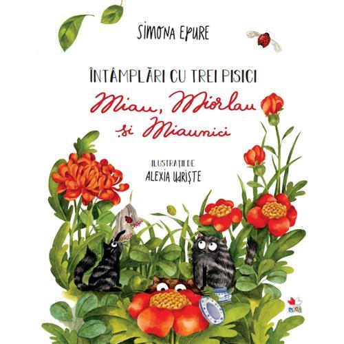 Carte Editura Litera - Intamplari cu trei pisici Miau - Miorlau si Miaunici - Simona Epure - Carti pentru copii -