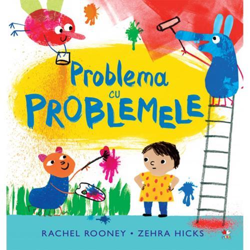 Carte Editura Litera - Problema cu problemele - Rachel Rooney - Zehra Hicks - Carti pentru copii -