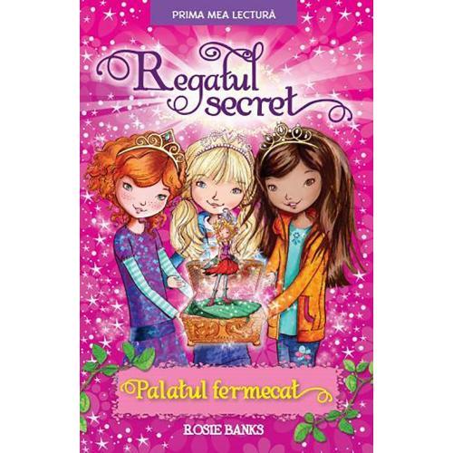 Carte Editura Litera - Regatul secret Palatul fermecat - Rosie Banks - Carti pentru copii -