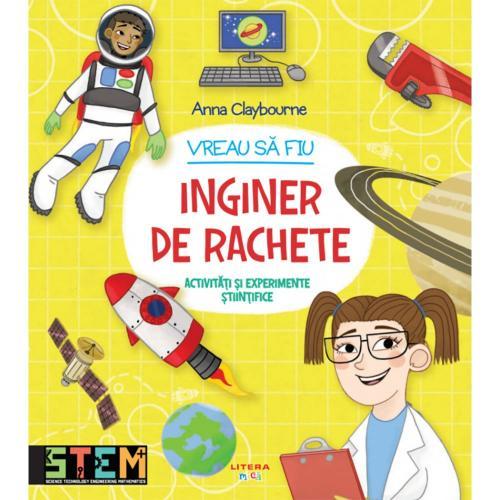 Carte Editura Litera - Vreau sa fiu inginer de rachete - Ana Claybourne - Carti pentru copii -