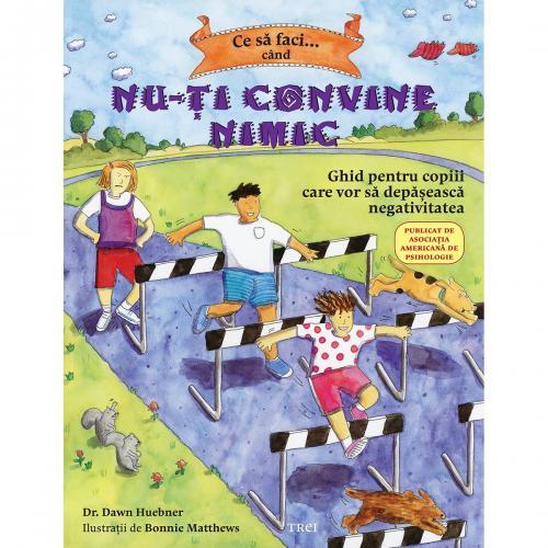 Carte Editura Trei - Ce sa faci cand nu-ti convine nimic - Dawn Huebner - Carti pentru parinti -