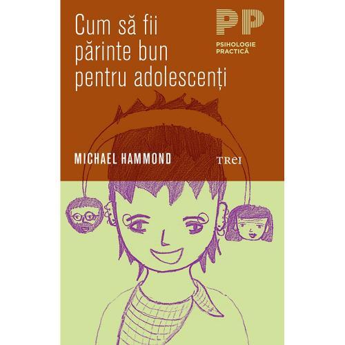 Carte Editura Trei - Cum sa fii parinte bun pentru adolescenti - Michael Hammond - Carti pentru parinti -