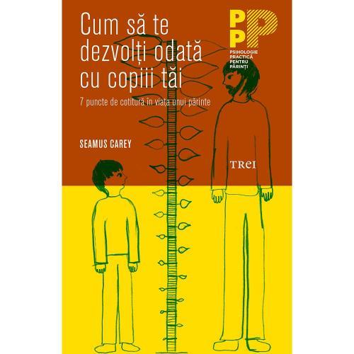 Carte Editura Trei - Cum sa te dezvolti odata cu copiii tai - Seamus Carey - Carti pentru parinti -