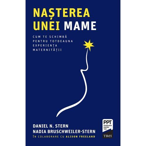 Carte Editura Trei - Nasterea unei mame - Daniel N Stern - Carti pentru parinti -