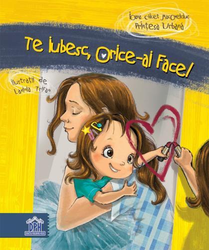 Carte Te iubesc orice ai face! - Editura DPH - Carti pentru copii -