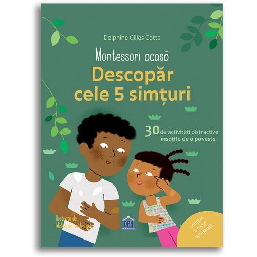 Editura DPH - Montessori acasa - Descopar cele cinci simturi - 30 de activitati distractive insotite de o poveste - Carti pentru copii -