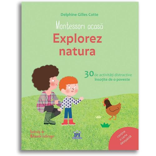 Editura DPH - Montessori acasa: Explorez natura - 30 de activitati distractive insotite de o poveste - Carti pentru copii -