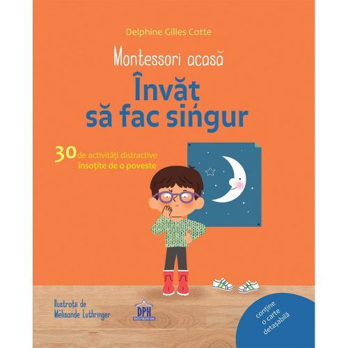 Editura DPH - Montessori acasa: Invat sa fac singur - 30 de activitati distractive insotite de o poveste - Carti pentru copii -